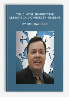 The 5 most Instructive Lessons in Commodity Trading by Ken Calhoun