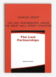 The Last Partnerships. Inside the Great Wall Street Dynasties by Charles Geisst