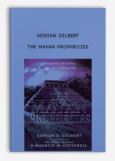 The Mayan Prophecies by Adrian Gilbert