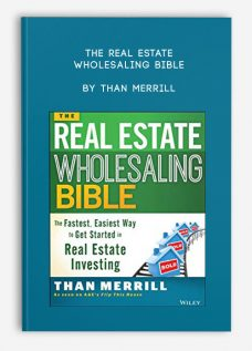 The Real Estate Wholesaling Bible by Than Merrill