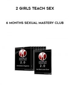 2 Girls Teach Sex – 6 Months Sexual Mastery Club