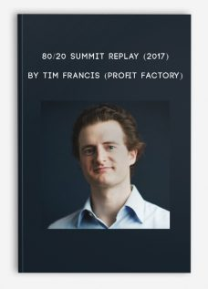 80/20 Summit Replay (2017) by Tim Francis (Profit Factory)