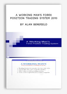 A Working Man's Forex Position Trading System 2010 by Alan Benefield