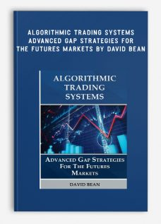 Algorithmic Trading Systems – Advanced Gap Strategies for the Futures Markets by David Bean