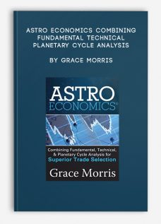 Astro Economics Combining Fundamental, Technical, & Planetary Cycle Analysis by Grace Morris