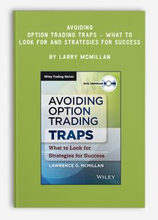 Avoiding Option Trading Traps – What To Look For And Strategies For Success by Larry McMillan