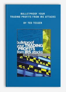 Bulletproof Your Trading Profits from IRS Attacks by Ted Tesser