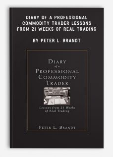 Diary of a Professional Commodity Trader – Lessons from 21 Weeks of Real Trading by Peter L. Brandt