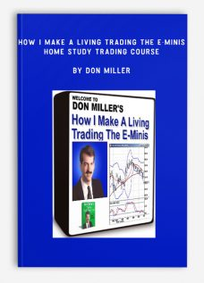 How I Make A Living Trading The E-Minis Home Study Trading Course by Don Miller