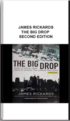 James RICKARDS – The Big Drop Second Edition: How To Grow Your Wealth During The Coming Collapse
