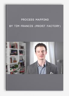 Process Mapping by Tim Francis (Profit Factory)