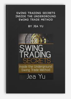 Swing Trading Secrets – Inside the Underground Swing Trade Method by Jea Yu