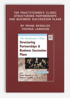The Practitioner's Clinic – Structuring Partnerships and Business Succession Plans by Frank Rainaldi & Thomas Langdon