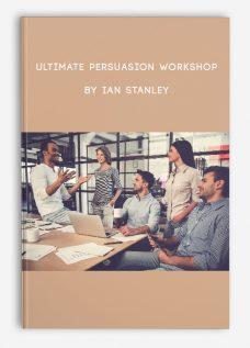 Ultimate Persuasion Workshop by Ian Stanley