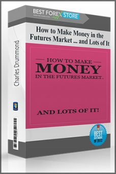 Charles Drummond – How to Make Money in the Futures Market … and Lots of It