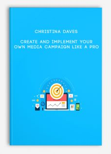 Create And Implement Your Own Media Campaign Like A Pro by Christina Daves