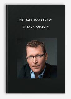 DR. PAUL DOBRANSKY – ATTACK ANXIETY