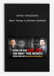 David Kosciusko – Ebay Phone Flipping Mastery