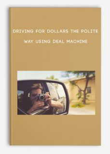 Driving for Dollars The Polite Way Using Deal Machine