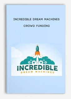 Incredible Dream Machines – Crowd Funding