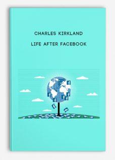 Life After Facebook by Charles Kirkland