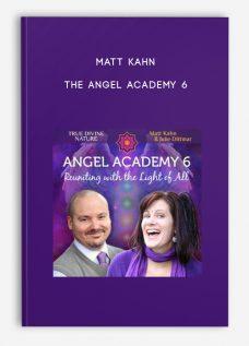 Matt Kahn – The Angel Academy 6