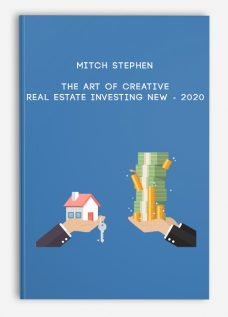 The Art of Creative Real Estate Investing NEW – 2020 by Mitch Stephen
