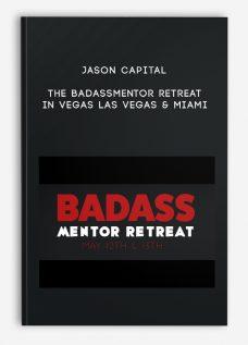 The Badassmentor Retreat In Vegas Las Vegas & Miami by Jason Capital