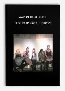 Aaron Glotfelter – Erotic Hypnosis Shows