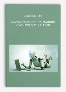 Beginner to Advanced Guide on Machine Learning with R Tool