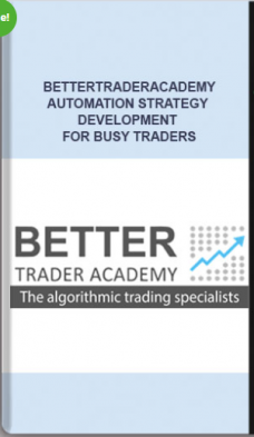 Bettertraderacademy – Automation Strategy Development for Busy Traders
