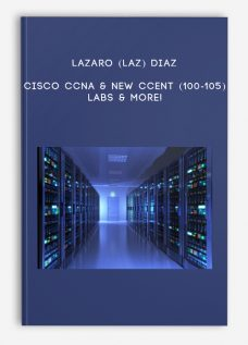 Cisco CCNA & New CCENT (100-105) Labs & More! by Lazaro (Laz) Diaz