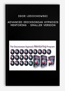 Igor Ledochowski – Advanced Ericksonian Hypnosis Mentoring – SMALLER VERSION