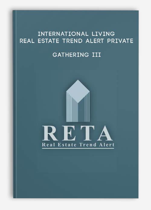 International Living Real Estate Trend Alert Private Gathering III