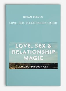 Love, Sex, Relationship Magic by Bryan Reeves