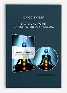 Spiritual Power – Intro To Energy Healing by David Snyder