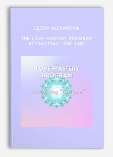 "The Love Mastery Program: Attracting ""The One"" by Leeor Alexandra"