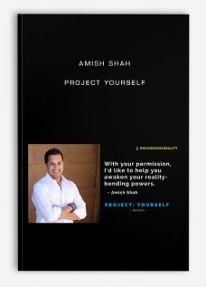 Amish Shah – Project Yourself