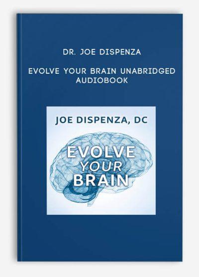 Dr. Joe Dispenza - Evolve Your Brain Unabridged Audiobook ...
