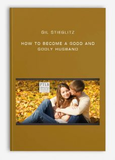 Gil Stieglitz – How to Become a Good and Godly Husband