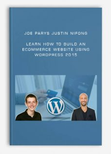 Joe Parys Justin Nifong – Learn How To Build An eCommerce Website Using WordPress 2015