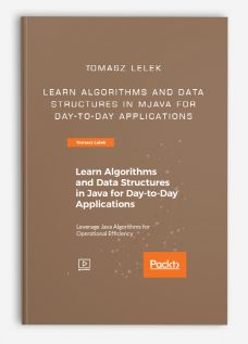 Tomasz Lelek – Learn Algorithms and Data Structures in Java for Day-to-Day Applications