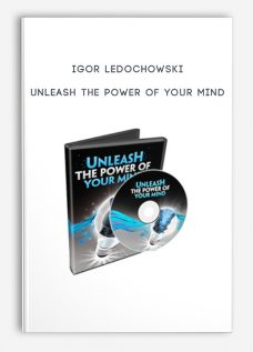 Unleash the Power of Your Mind by Igor Ledochowski