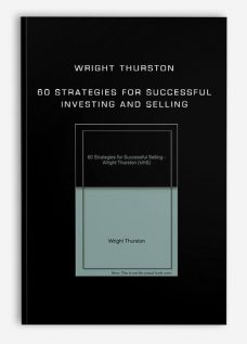 Wright Thurston – 60 Strategies for Successful Investing and Selling