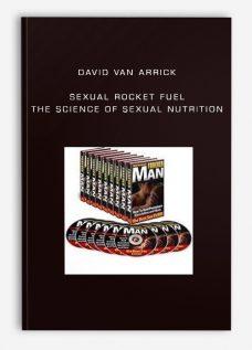 David Van Arrick – Sexual Rocket Fuel – The Science of Sexual Nutrition