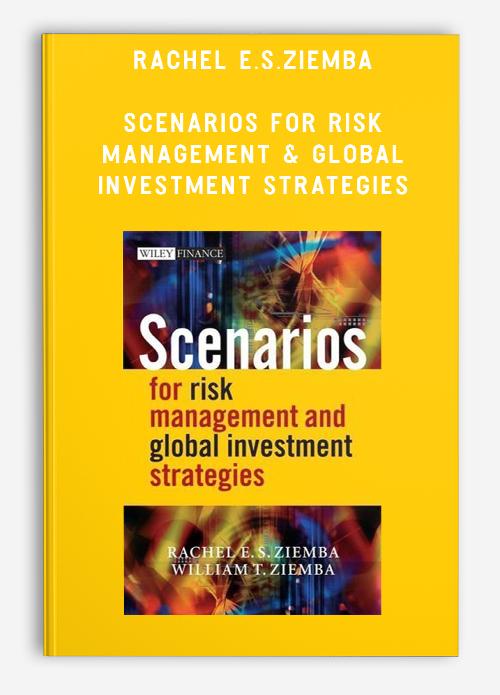 Rachel E.S.Ziemba – Scenarios for Risk Management & Global Investment Strategies