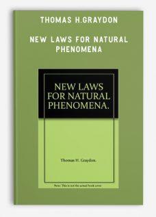Thomas H.Graydon – New Laws for Natural Phenomena
