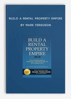 Build a Rental Property Empire by Mark Ferguson