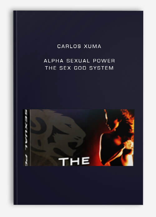 Carlos Xuma – Alpha Sexual Power – The Sex God System