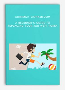 Currency Captain.com – A Beginner's Guide to Replacing Your Job with Forex